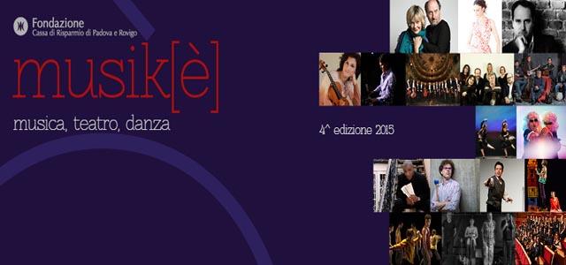 Tornano da aprile a novembre 2015, nelle province di Padova e Rovigo, gli appuntamenti con Musikè, rassegna promossa e organizzata dalla Fondazione Cassa di Risparmio di Padova e Rovigo.