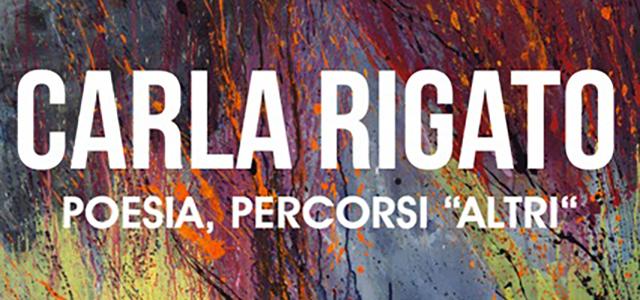 """Carla Rigato – Poesia, Percorsi """"Altri"""""""