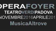 Secondo ciclo per Opera Foyer al Teatro Verdi di Padova.  Sette appuntamenti tra novembre ed aprile ideati dagli Amici della Musica di Venezia il sabato pomeriggio alle 17.30 a partire dal 26 novembre.
