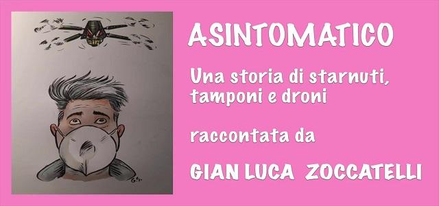"""É online su YouTube """"ASINTOMATICO. Una storia di starnuti, tamponi e droni"""" raccontata da Gian-Luca Zoccatelli"""